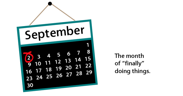 "September: the month of ""finally"" doing things"