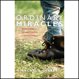 "Two autographed copies of ""Ordinary Miracles: Awakening to the Holy Work of Parenting"" by Rachel S. Gerber. One copy for you and one to pass along to a friend. Sponsored by Rachel Gerber of Everything Belongs."